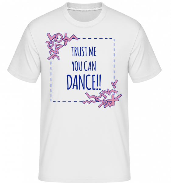 Trust Me You Can Dance - Shirtinator Men's T-Shirt - White - Vorn