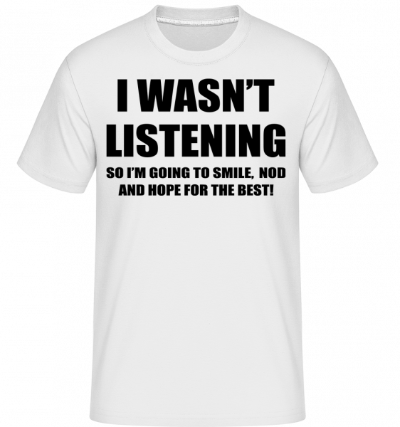 I Wasn't Listening - Shirtinator Men's T-Shirt - White - Vorn