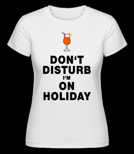 Don't Disturb I'm On Holiday - Cocktail -  Shirtinator Women's T-Shirt - White - Vorn