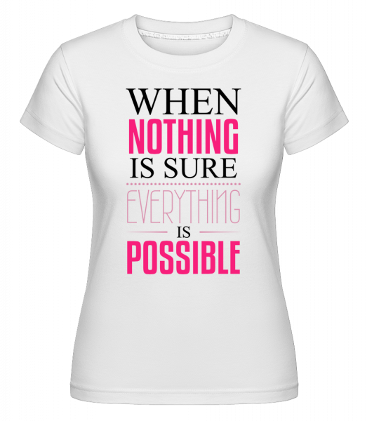 When Nothing Is Sure Everything Is Possible -  Shirtinator Women's T-Shirt - White - Vorn