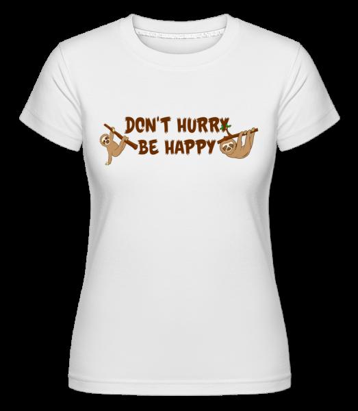 Don't Hurry Be Happy -  Shirtinator Women's T-Shirt - White - Vorn