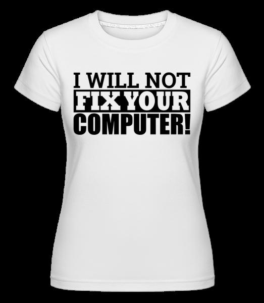 I Will Not Fix Your Computer -  Shirtinator Women's T-Shirt - White - Vorn