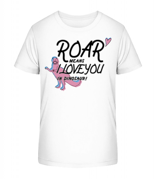 Roar I Love You - Kid's Premium Bio T-Shirt - White - Vorn