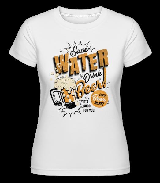 Save Water Drink Beer -  Shirtinator Women's T-Shirt - White - Vorn
