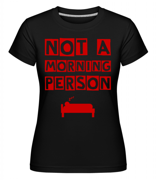Not A Morning Person -  Shirtinator Women's T-Shirt - Black - Vorn