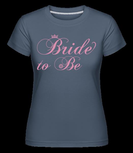 Bride To Be - Shirtinator Women's T-Shirt - Denim - Vorn