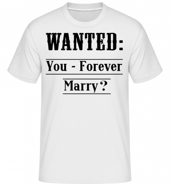Wanted: You - Forever Marry? - Shirtinator Men's T-Shirt - White - Vorn