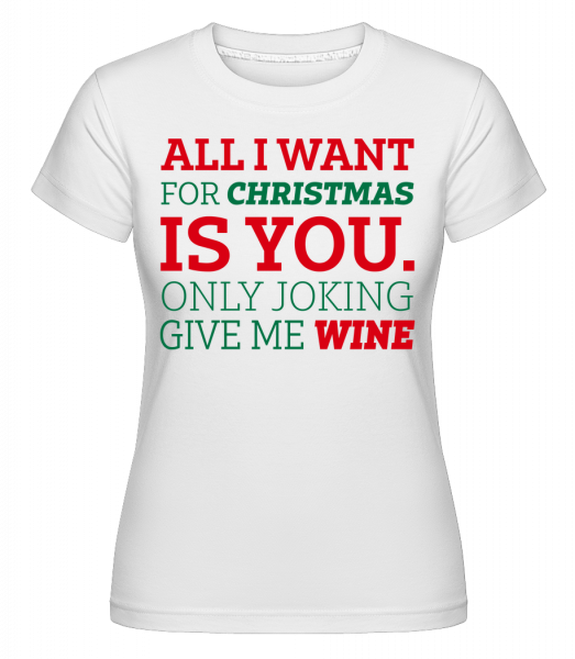 All I Want For Chrsistmas - Shirtinator Women's T-Shirt - White - Vorn