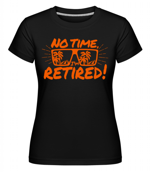 No Time, I'm Retired! -  Shirtinator Women's T-Shirt - Black - Vorn