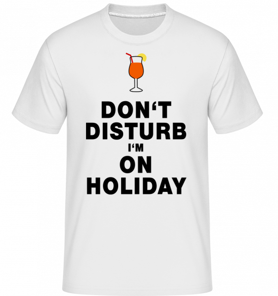 Don't Disturb I'm On Holiday - Cocktail - Shirtinator Men's T-Shirt - White - Vorn