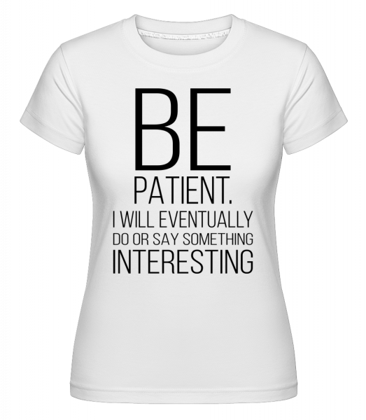Be Patient I'm Interesting - Shirtinator Women's T-Shirt - White - Vorn