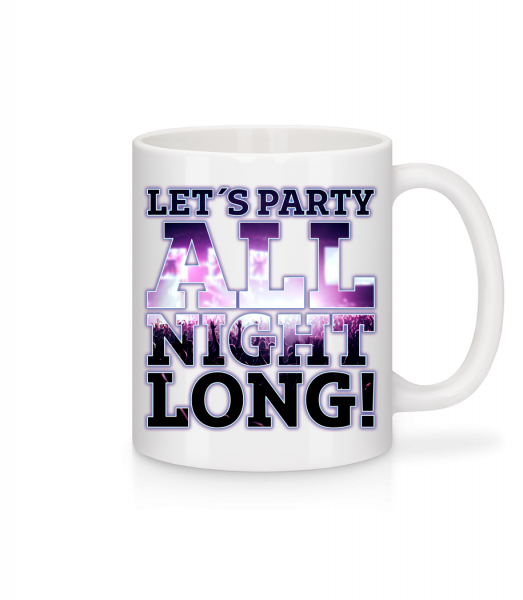 Party All Night Long - Mug - White - Vorn