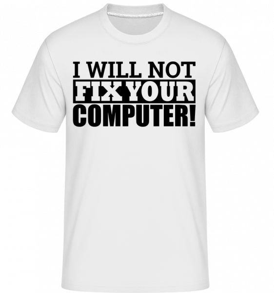 I Will Not Fix Your Computer -  Shirtinator Men's T-Shirt - White - Vorn