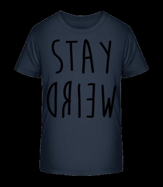 Stay Weird - Kid's Premium Bio T-Shirt - Navy - Vorn