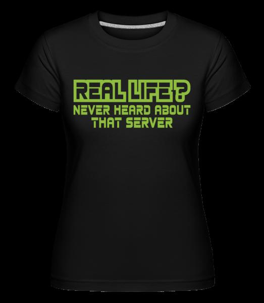 Real Life? - Shirtinator Women's T-Shirt - Black - Vorn