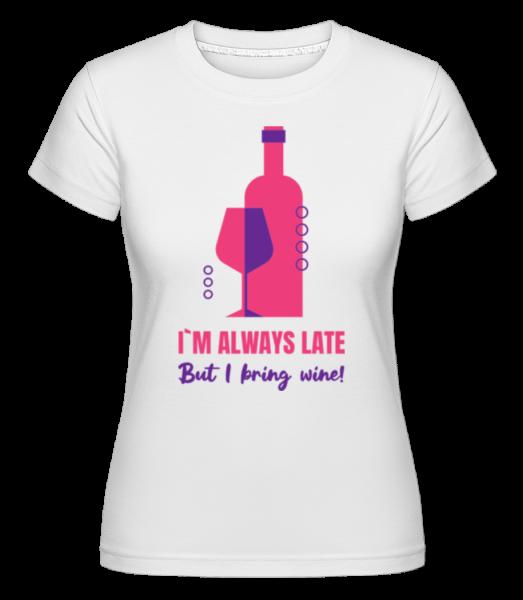 Always Late But I Bring Wine - Shirtinator Women's T-Shirt - White - Vorn