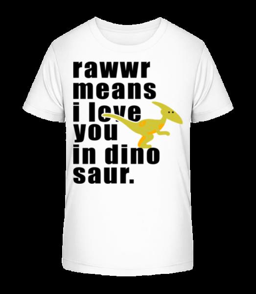 Rawwr Means I Love You - Kid's Premium Bio T-Shirt - White - Vorn