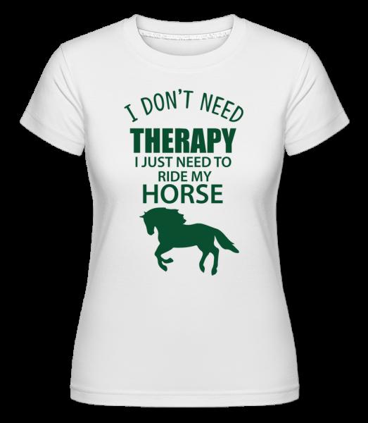 I Need To Ride My Horse -  Shirtinator Women's T-Shirt - White - Vorn