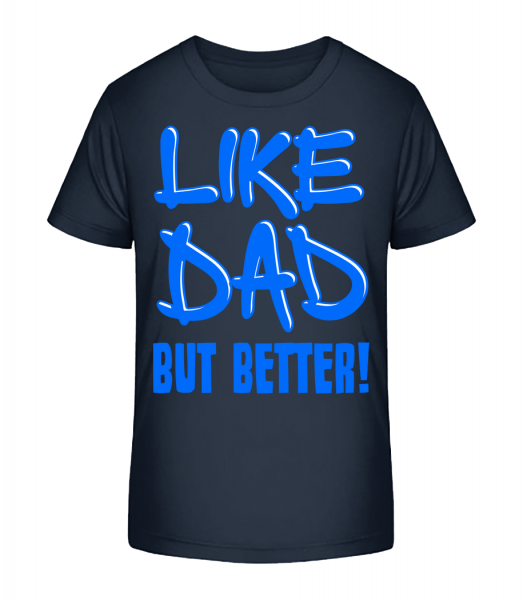 Like Dad, But Better! - Kid's Premium Bio T-Shirt - Navy - Vorn