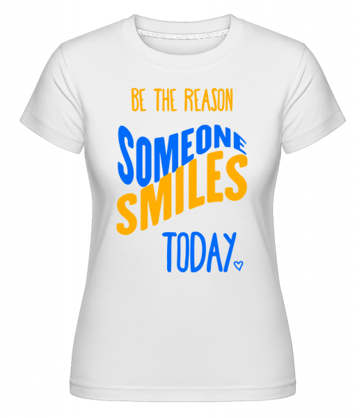 Be The Reason Someone Smiles Today -  Shirtinator Women's T-Shirt - White - Vorn