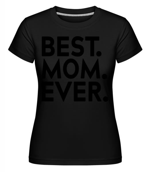 Best Mom Ever -  Shirtinator Women's T-Shirt - Black - Vorn