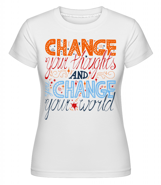 Change Your Thoughts And Change  -  Shirtinator Women's T-Shirt - White - Vorn