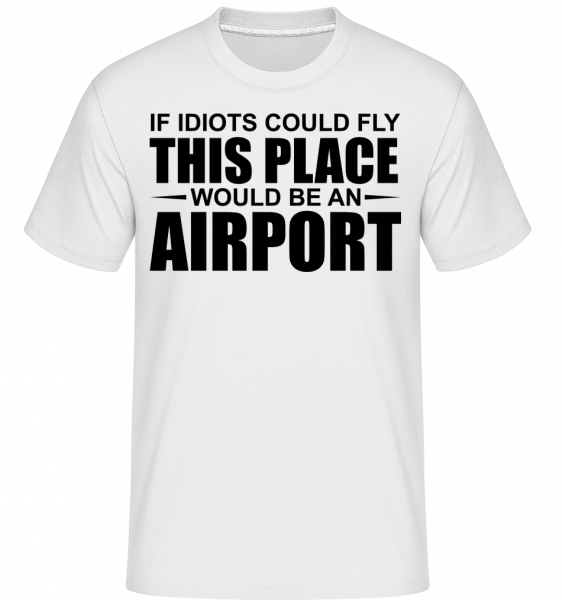 If Idiots Could Fly -  Shirtinator Men's T-Shirt - White - Vorn