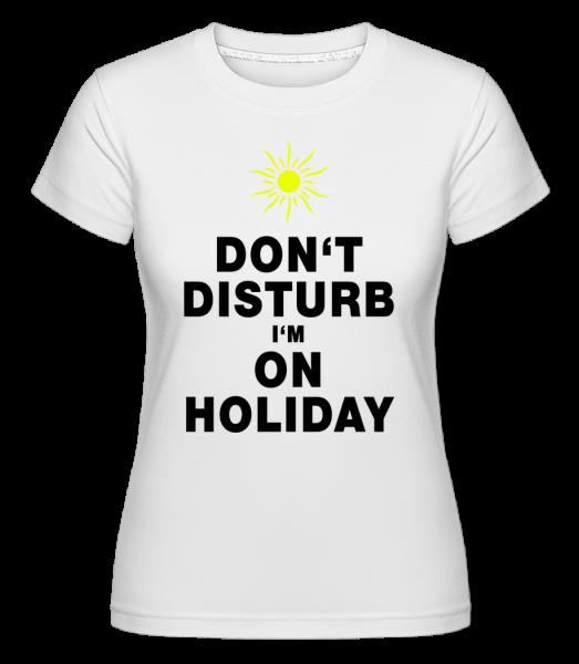 Don't Disturb I'm On Holiday - Sun - Shirtinator Women's T-Shirt - White - Vorn