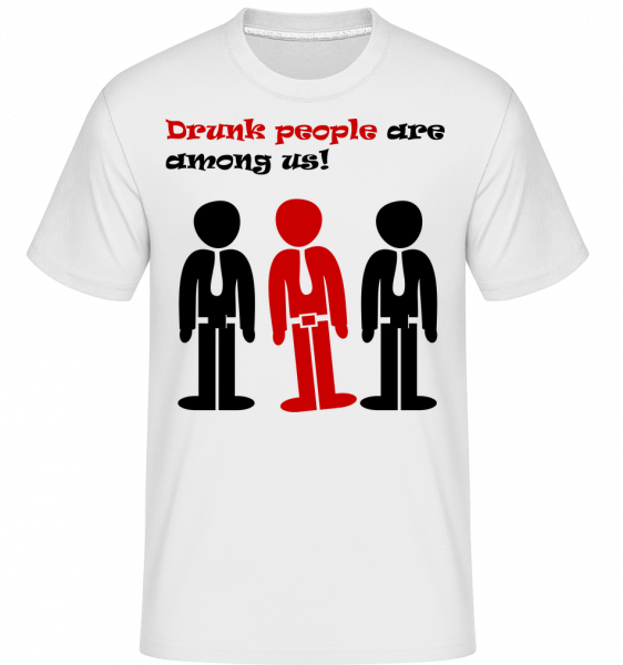Drunk People Are Among Us - Shirtinator Men's T-Shirt - White - Vorn
