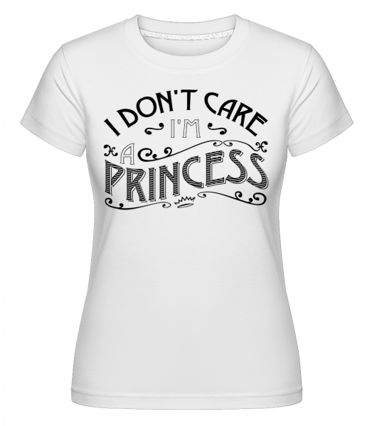 I Don't Care I'm A Princess - Shirtinator Women's T-Shirt - White - Vorn