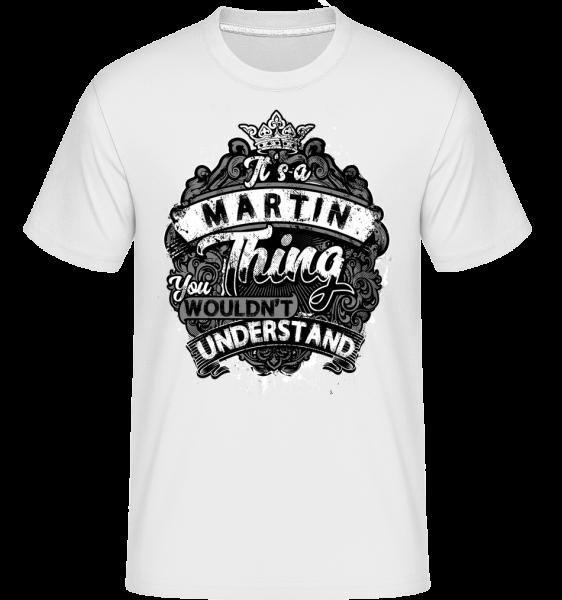 It's A Martin Thing -  Shirtinator Men's T-Shirt - White - Vorn