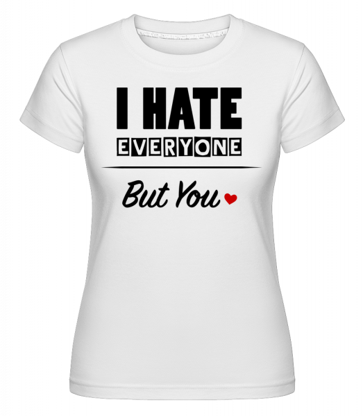 I Hate Everyone But You - Shirtinator Women's T-Shirt - White - Vorn