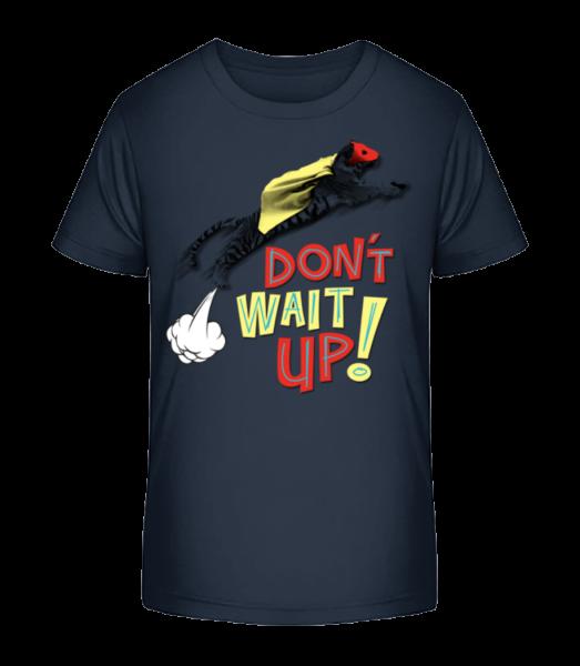 Dont Wait Up - Kid's Premium Bio T-Shirt - Navy - Vorn