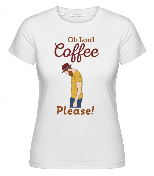 Oh Lord Coffee Please - Shirtinator Women's T-Shirt - White - Vorn