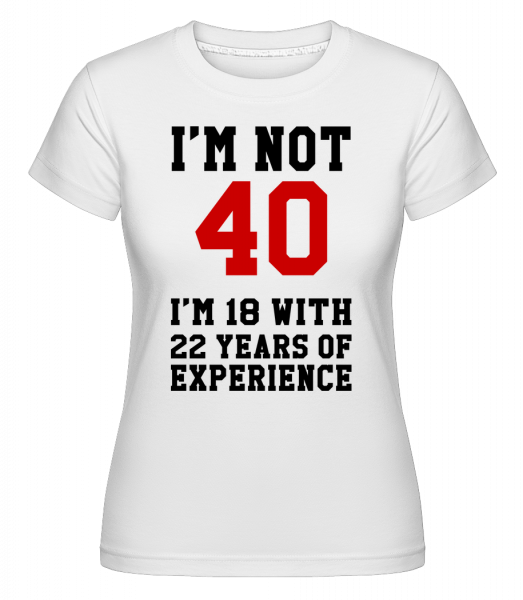 Not 40 But 18 With 22 Years Expe - Shirtinator Women's T-Shirt - White - Vorn