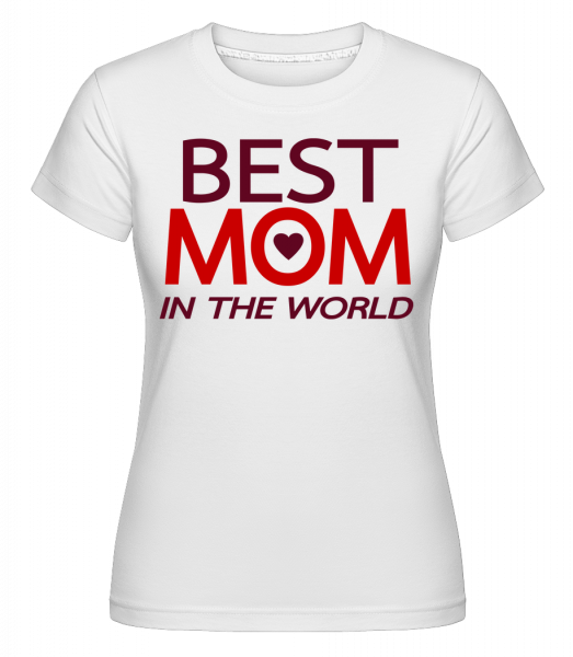Best Mom In The World -  Shirtinator Women's T-Shirt - White - Vorn