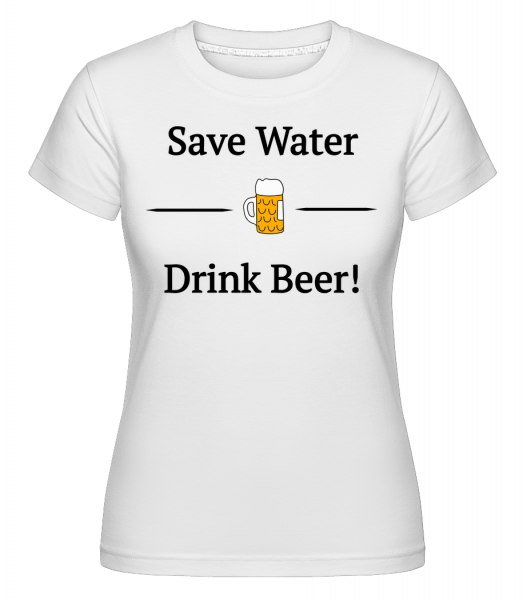 Save Water Drink Bier -  Shirtinator Women's T-Shirt - White - Vorn
