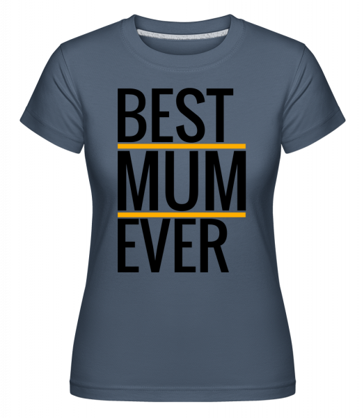 Best Mum Ever -  Shirtinator Women's T-Shirt - Denim - Vorn