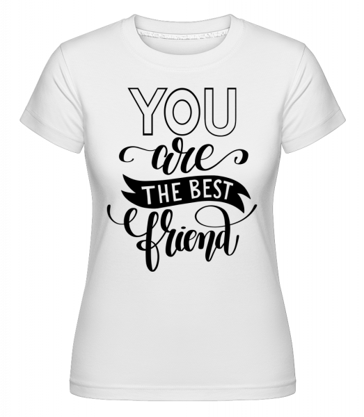 You Are The Best Friend -  Shirtinator Women's T-Shirt - White - Vorn