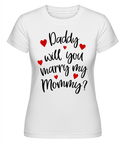 Daddy Will You Marry Mommy -  Shirtinator Women's T-Shirt - White - Vorn