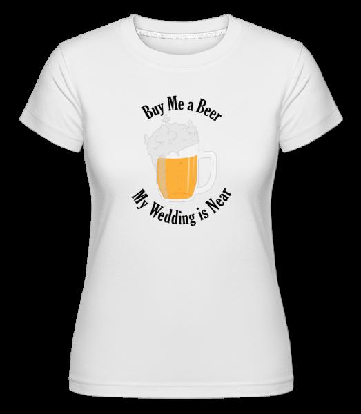 Buy Me A Beer My Wedding Is Near - Shirtinator Women's T-Shirt - White - Vorn