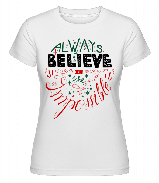 Always Believe In The Impossible -  Shirtinator Women's T-Shirt - White - Vorn