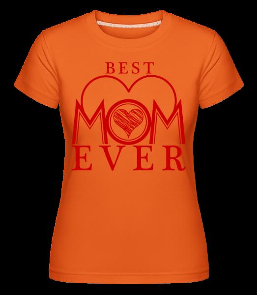Best Mom Ever - Shirtinator Women's T-Shirt - Orange - Vorn