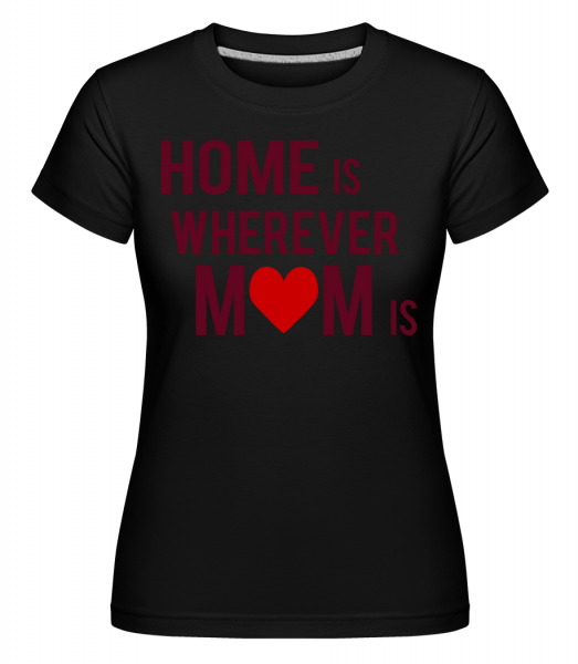 Home Is Wherever Mom Is -  Shirtinator Women's T-Shirt - Black - Vorn