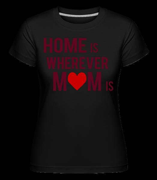 Home Is Wherever Mom Is - Shirtinator Women's T-Shirt - Black - Vorn