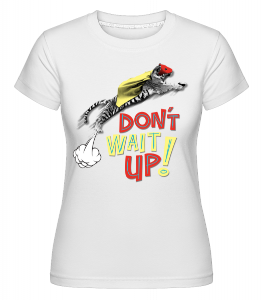 Dont Wait Up -  Shirtinator Women's T-Shirt - White - Vorn