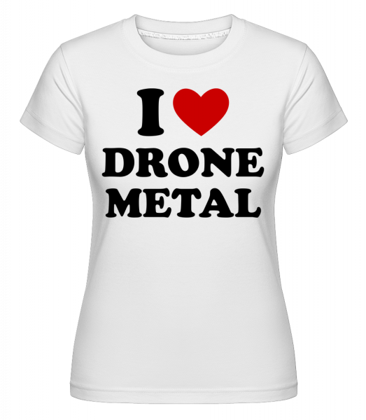 I Love Drone Metal -  Shirtinator Women's T-Shirt - White - Vorn
