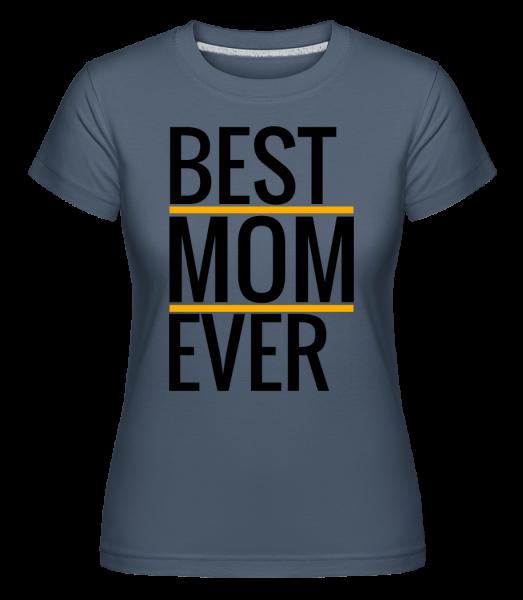 Best Mom Ever -  Shirtinator Women's T-Shirt - Denim - Vorn