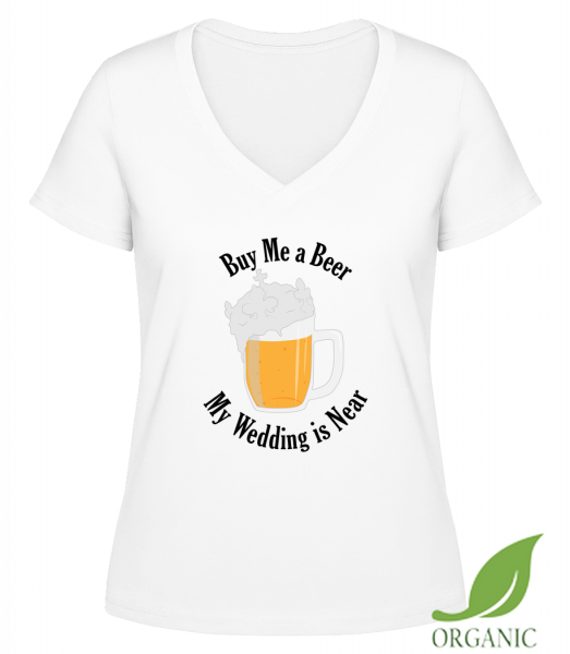 "Buy Me A Beer My Wedding Is Near - ""Janet"" Organic V-Neck T-Shirt - White - Vorn"