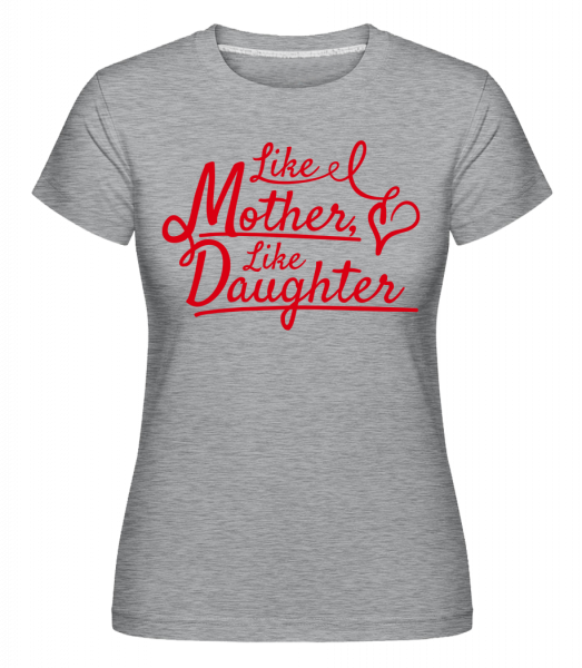 Like Mother Like Daughter - Shirtinator Women's T-Shirt - Heather grey - Vorn
